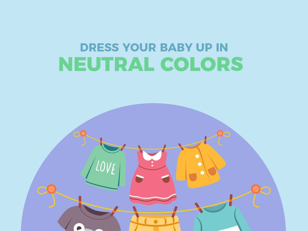 Dress your baby up in neutral colors and cover them up